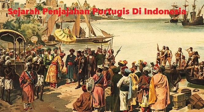 Sejarah Penjajahan Portugis Di Indonesia