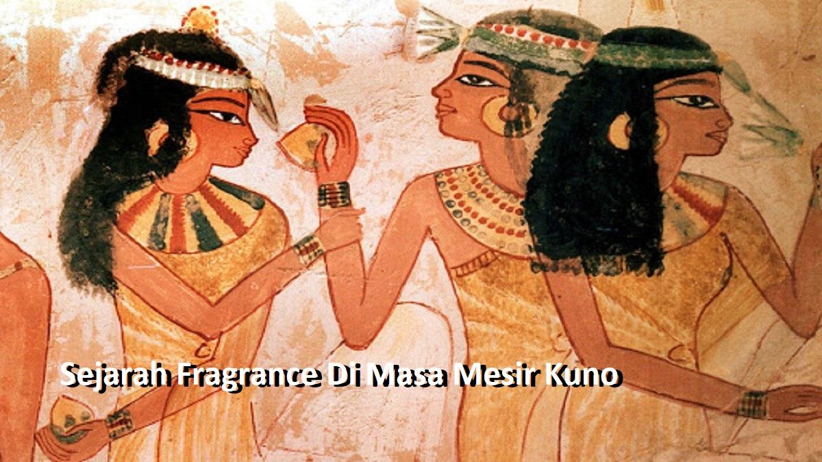 Sejarah Fragrance Di Masa Mesir Kuno