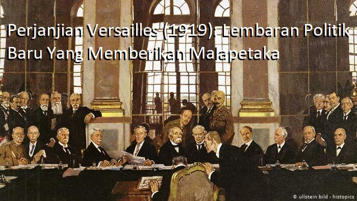 Perjanjian Versailles (1919): Lembaran Politik Baru Yang Memberikan Malapetaka